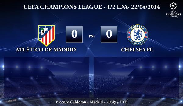 UEFA Champions League - 1/2 IDA - 22/04/2014 - Atlético de Madrid 0 vs 0 Chelsea